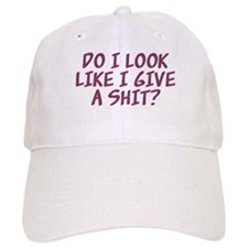 Do I Look Like I Give A Shit? Baseball Cap