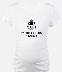 Keep calm by focusing on Sawfish Shirt