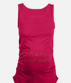 Don't worry, it isn't yours... Maternity Tank Top