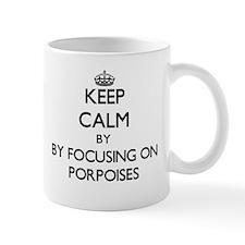 Keep calm by focusing on Porpoises Mugs