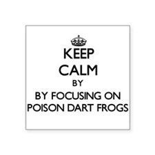 Keep calm by focusing on Poison Dart Frogs Sticker