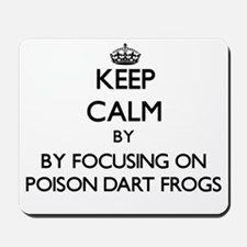 Keep calm by focusing on Poison Dart Frogs Mousepa