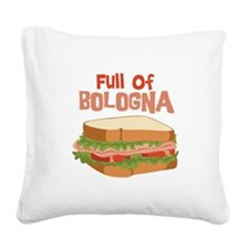 Full Of Bologna Square Canvas Pillow