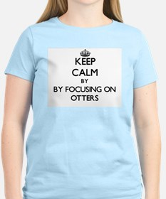 Keep calm by focusing on Otters T-Shirt