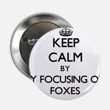 "Keep calm by focusing on Foxes 2.25"" Button"