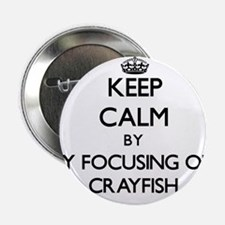 """Keep calm by focusing on Crayfish 2.25"""" Button"""