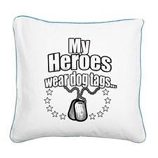 My Heroes wear dog tags 2 Square Canvas Pillow