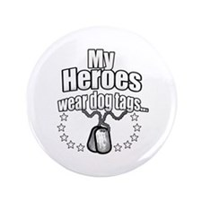 """My Heroes wear dog tags 2 3.5"""" Button"""