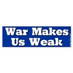 War makes us weak Bumper Sticker
