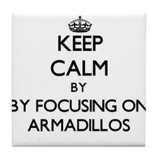 Keep calm by focusing on Armadillos Tile Coaster