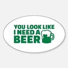 You look like I need a beer Decal