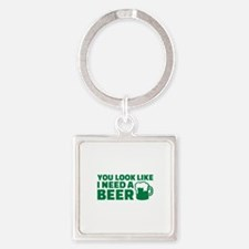 You look like I need a beer Square Keychain