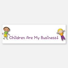 Children Are My Business Bumper Bumper Bumper Sticker