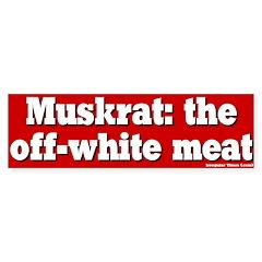 Muskrat the off-white meat bumpersticker