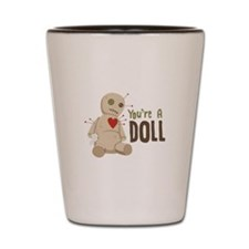 Youre A Doll Shot Glass
