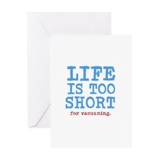 Live is too short for vacuuming Greeting Cards