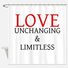 Love - Unchanging Limitless Shower Curtain