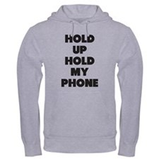 Hold Up Hold Up My Phone Hoodie