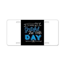 Grateful for this day Aluminum License Plate