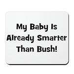 Baby Smarter Than Bush Mousepad