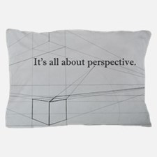 It's all about Perspective Pillow Case