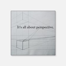 "It's all about Perspective Square Sticker 3"" x 3"""