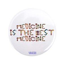 "Medicine Is The Best Medicine Button 3.5"" Button"