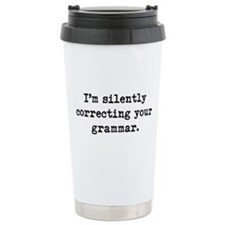 Cute Silently correcting your grammar Travel Mug