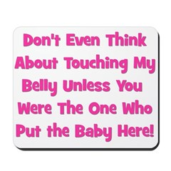 Don't Touch The Belly! (pink) Mousepad