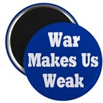 War Makes Us Weak Refrigerator Magnet