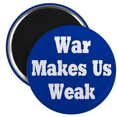 War Makes Us Weak Refrigerator Magnet