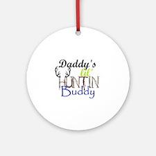 Daddys Lil Huntin Buddy Ornament (Round) Ornament