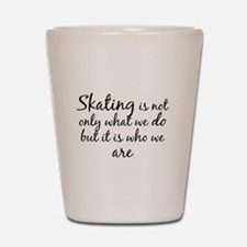 Skating Who We Are Shot Glass