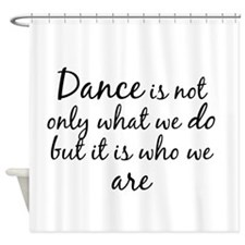 DanceWhoWeAre Shower Curtain