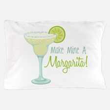 Make Mine A Margarita! Pillow Case