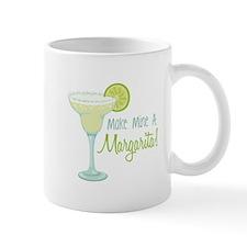 Make Mine A Margarita! Mugs