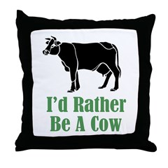 Rather Be A Cow Throw Pillow