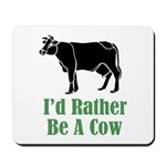 Rather Be A Cow Mousepad