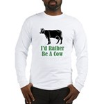 Rather Be A Cow Long Sleeve T-Shirt