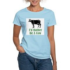 Rather Be A Cow Women's Light T-Shirt