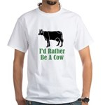 Rather Be A Cow White T-Shirt