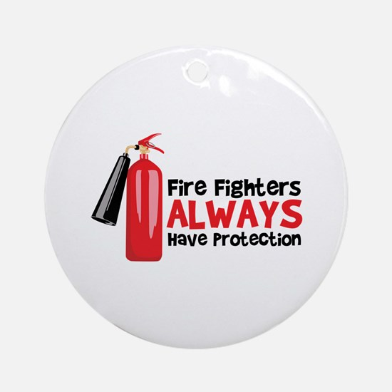 Fire Fighters Always Have Protection Ornament (Rou