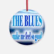 Blues Make Me Feel So Good Ornament (Round)