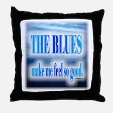 Blues Make Me Feel So Good Throw Pillow