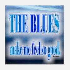 Blues Make Me Feel So Good Tile Coaster