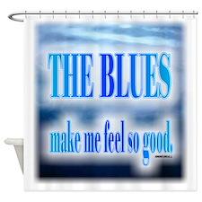 Blues Make Me Feel So Good Shower Curtain