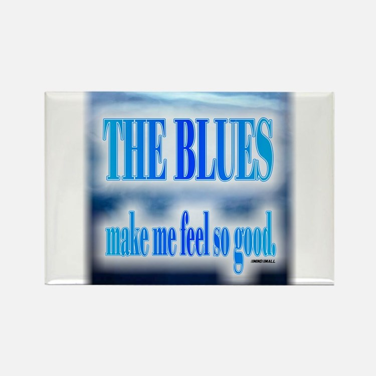 Blues Make Me Feel So Good Magnets