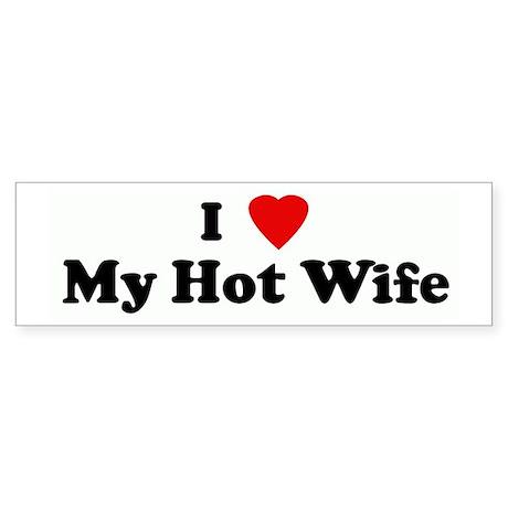 I Love My Hot Wife Bumper Sticker