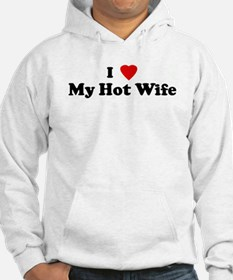 I Love My Hot Wife Hoodie