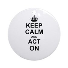 Keep Calm and Act on Ornament (Round)